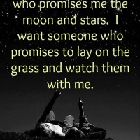 Promise to lay on the grass and watch the moon and stars with me.