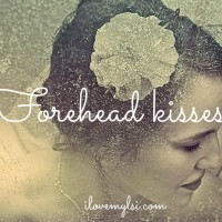 Forehead kisses.