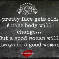 A good woman will always be a good woman.